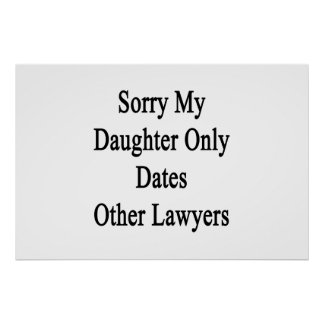 Sorry My Daughter Only Dates Other Lawyers Poster