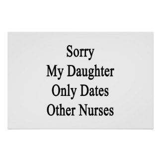 Sorry My Daughter Only Dates Other Nurses Poster