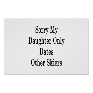 Sorry My Daughter Only Dates Other Skiers Poster