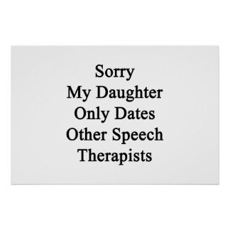 Sorry My Daughter Only Dates Other Speech Therapis Poster