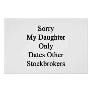 Sorry My Daughter Only Dates Other Stockbrokers Poster