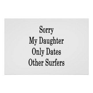 Sorry My Daughter Only Dates Other Surfers Poster