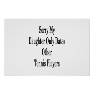 Sorry My Daughter Only Dates Other Tennis Players Poster