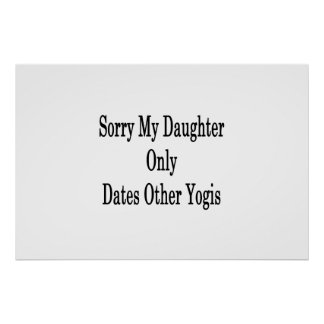 Sorry My Daughter Only Dates Other Yogis Poster