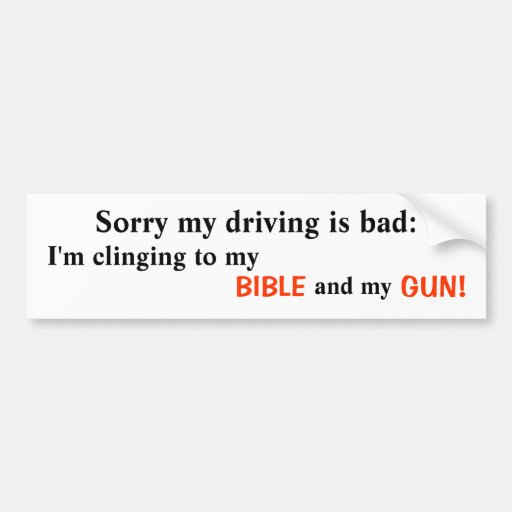 Sorry my driving is bad: , I'm clinging to my ,... Car Bumper Sticker