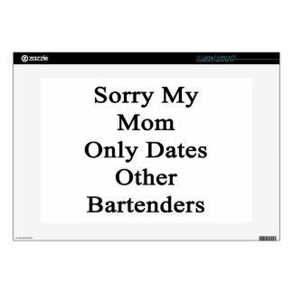 """Sorry My Mom Only Dates Other Bartenders 15"""" Laptop Decal"""