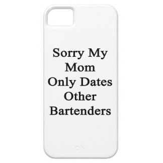 Sorry My Mom Only Dates Other Bartenders iPhone SE/5/5s Case
