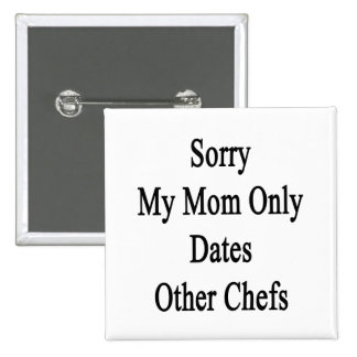 Sorry My Mom Only Dates Other Chefs Button