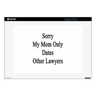 """Sorry My Mom Only Dates Other Lawyers Decals For 15"""" Laptops"""