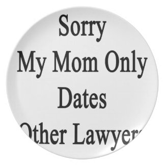 Sorry My Mom Only Dates Other Lawyers Plate