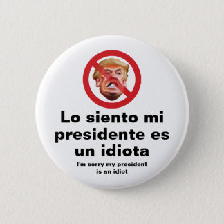 Sorry My President Is An Idiot - Spanish Version Pinback Button