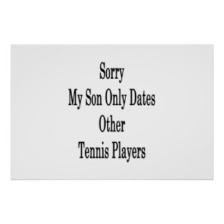 Sorry My Son Only Dates Other Tennis Players Poster