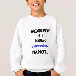 sorry not interested sweatshirt