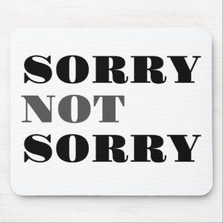 Sorry Not Sorry Mousepad
