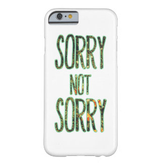 Sorry Not Sorry Quote Barely There iPhone 6 Case
