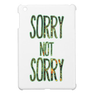 Sorry Not Sorry Quote Case For The iPad Mini