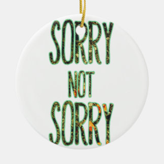 Sorry Not Sorry Quote Ceramic Ornament