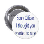 Sorry Officer I Thought You Wanted To Race Pin