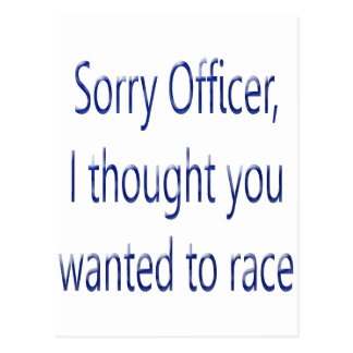 Sorry Officer I Thought You Wanted To Race Postcard