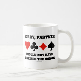 Sorry, Partner Should Not Have Finessed The Honor Coffee Mugs