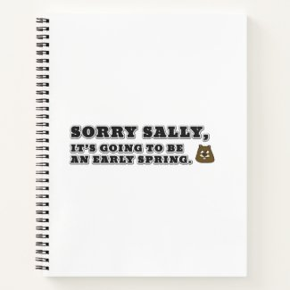 Sorry Sally, it's going to be an early Spring Notebook