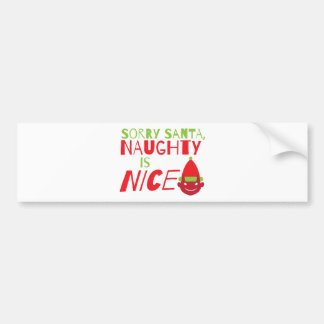 Sorry Santa NAUGHTY is nice! with cute evil grin Bumper Sticker