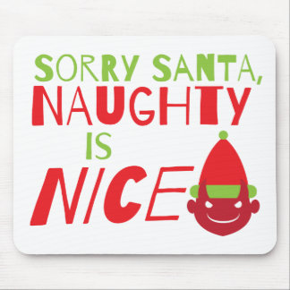 Sorry Santa NAUGHTY is nice! with cute evil grin Mouse Pad