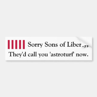 Sorry sons of liberty, we're all astroturfers now. bumper sticker