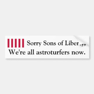 Sorry sons of liberty, we're all astroturfers now. car bumper sticker