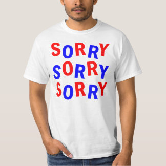 SORRY SORRY SORRY T-SHIRT