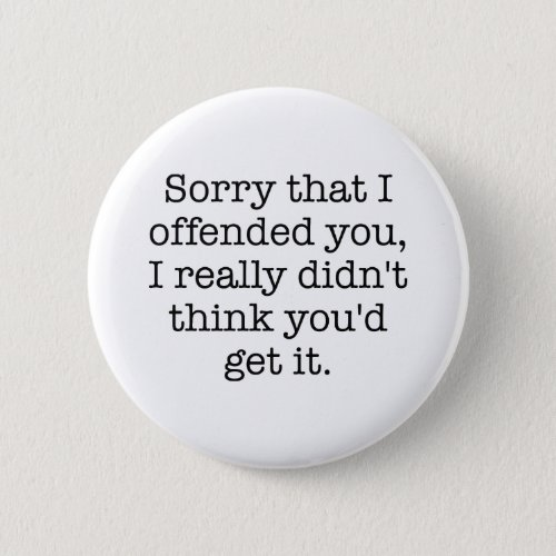 Sorry That I Offended You Button