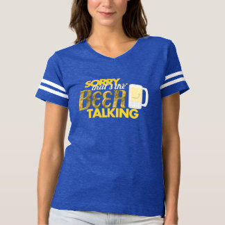 Sorry... That's the Beer Talking Women's T-Shirt