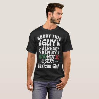 Sorry This Guy Is Taken By Psychotic Sexy Mexican T-Shirt