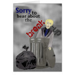Sorry to hear about the break-up... you're dumped greeting card