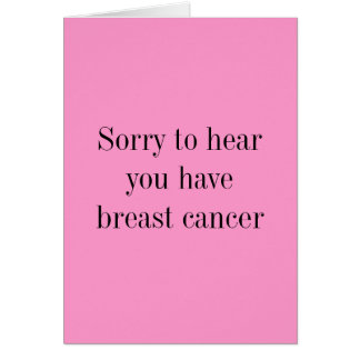 Sorry to hear you have breast cancer greeting card
