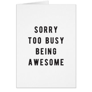 Sorry, too busy being awesome card