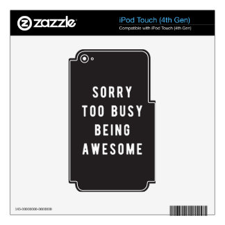 Sorry, too busy being awesome decals for iPod touch 4G