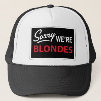 Sorry We Are BLONDES Trucker Hat