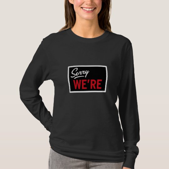 Sorry We are T-Shirt