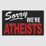 Sorry We're ATHEISTS Sign Sticker!