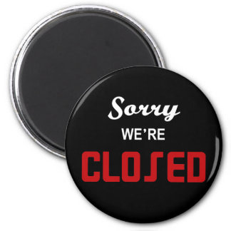 Sorry We're Closed Sign 2 Inch Round Magnet