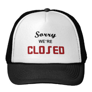 Sorry We're Closed Sign Trucker Hat
