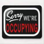 Sorry. We're Occupying Mousepads