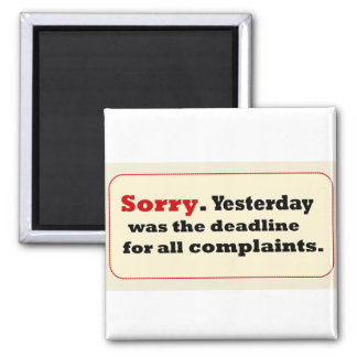 Sorry Yesterday-Deadline Complaaints 2 Inch Square Magnet