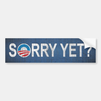 Sorry Yet? Anti Obama Bumper Sticker