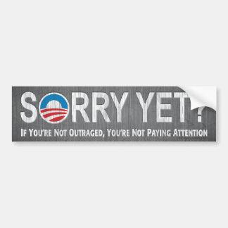Sorry Yet? Anti Obama Bumper Sticker Car Bumper Sticker