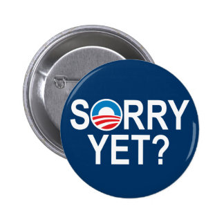 SORRY YET? - anti-obama items Pinback Button