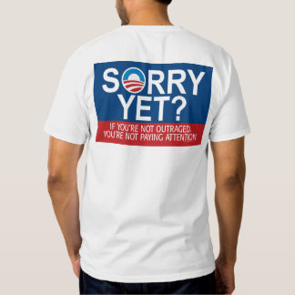 SORRY YET? - anti-obama items T-Shirt