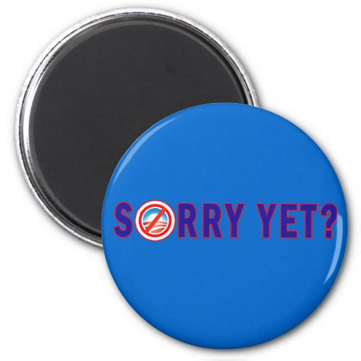 Sorry Yet? Anti Obama Products 2 Inch Round Magnet