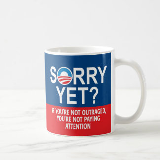 Sorry yet? Anti-Obama Products Coffee Mug